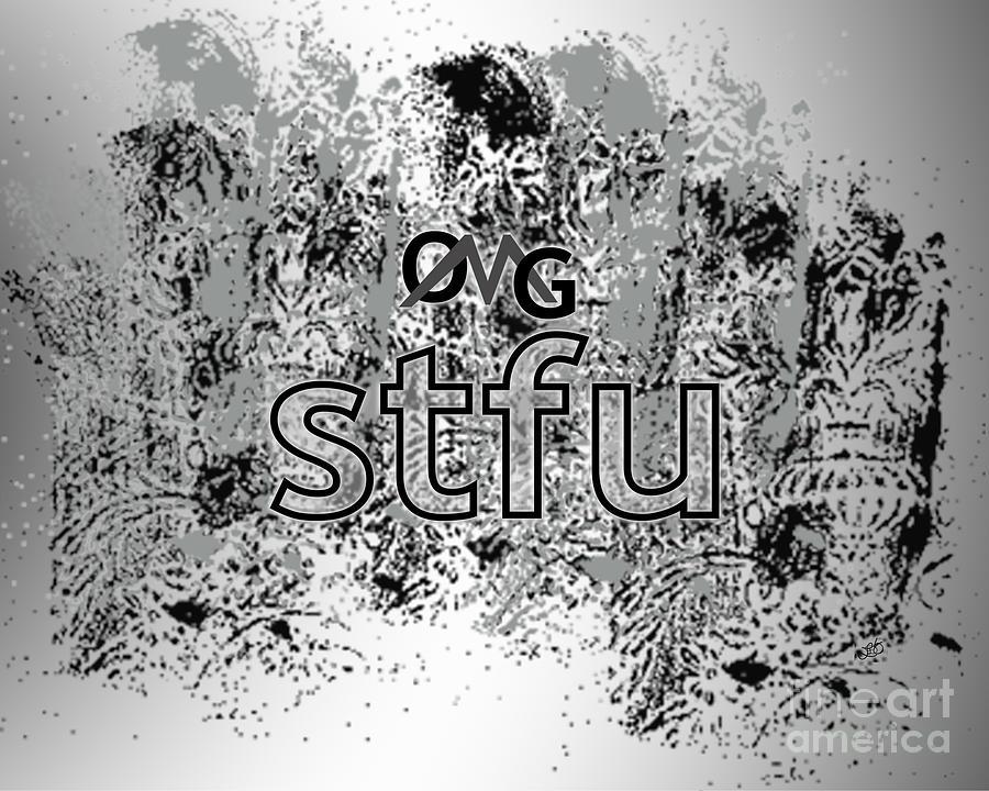 Omg Digital Art - Omg Stfu by Linda Seacord