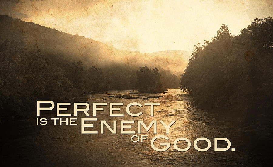 River Photograph - Perfect Is The Enemy Of Good by Kevyn Bashore