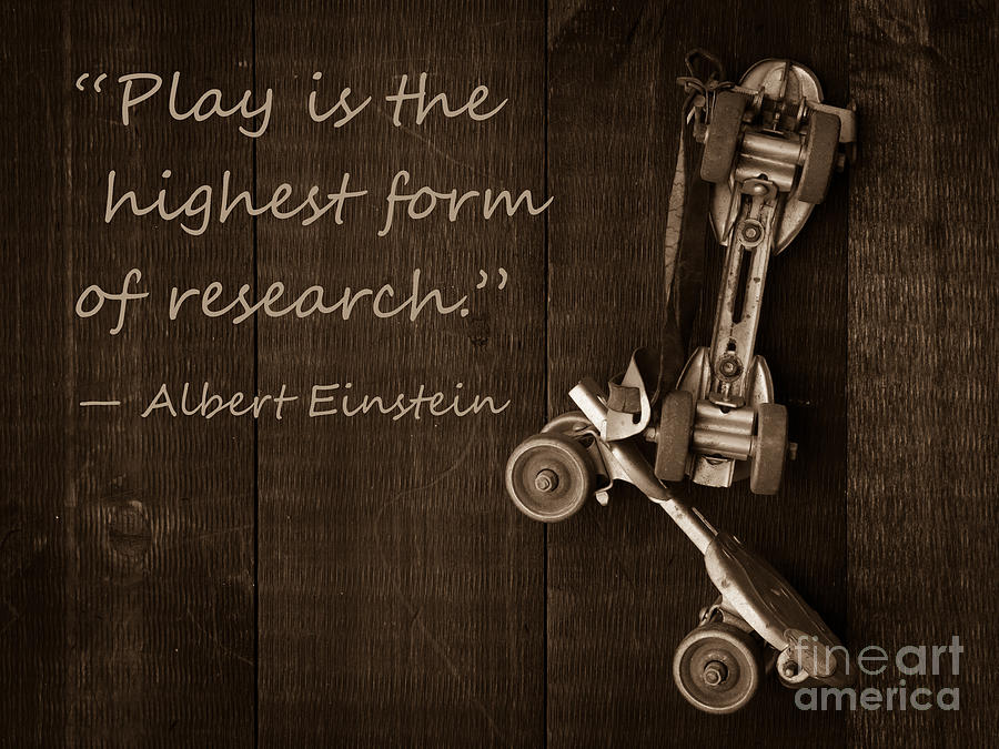 Play Photograph - Play Is The Highest Form Of Research. Albert Einstein  by Edward Fielding