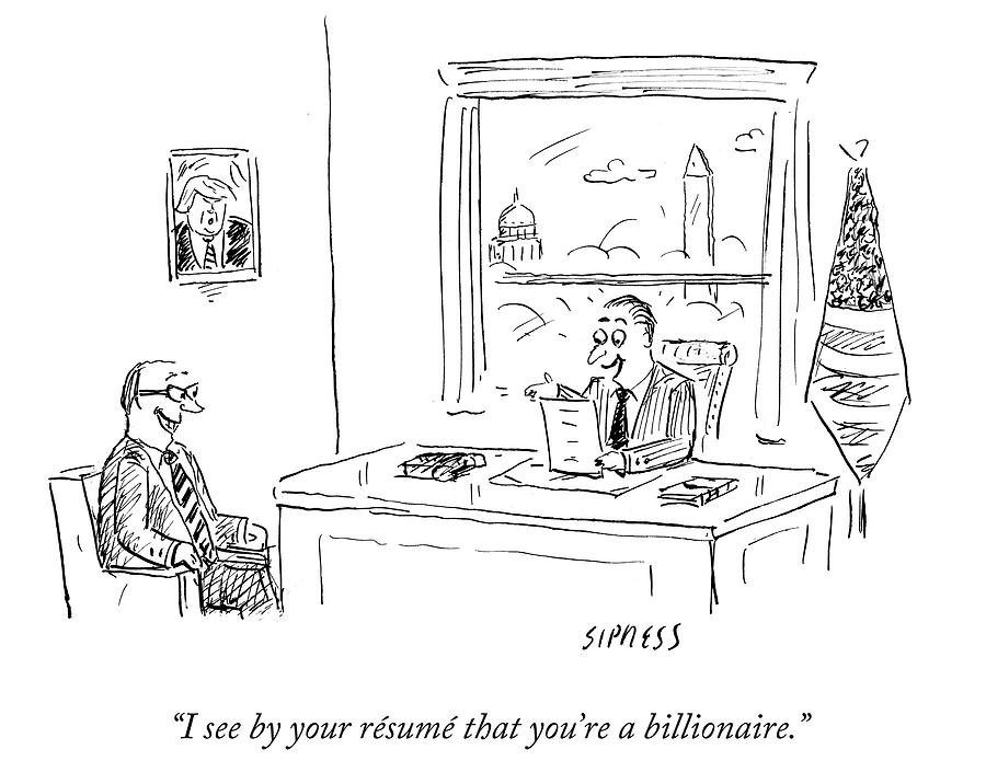 Politician Is Excited That Prospective Constituent Is A Billionaire. Drawing by David Sipress