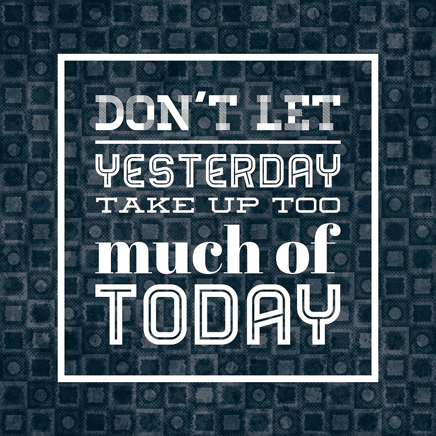 Quote Photograph - Quote Dont Let Yesterday Take Up Too Much Of Today by Matthias Hauser