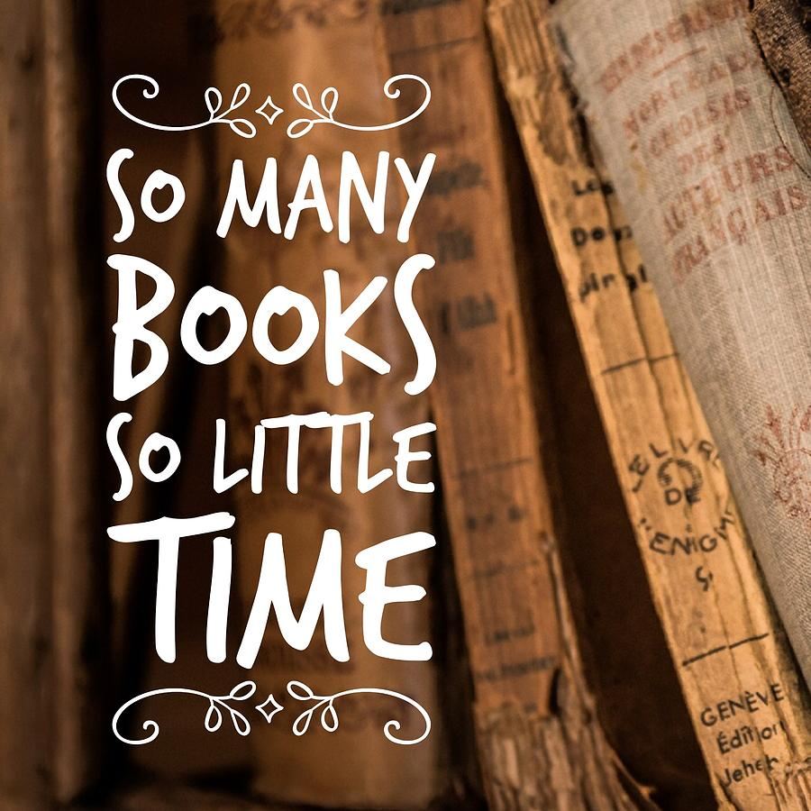 Quote Photograph - Quote Many Books Little Time by Matthias Hauser