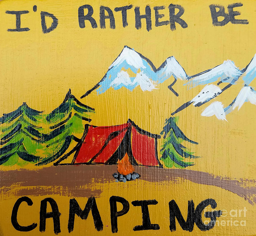 Camp Painting - Rather Be Camping  by Scott D Van Osdol