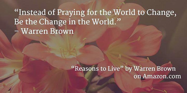 Change The World Digital Art - Reasons To Live by Warren Brown