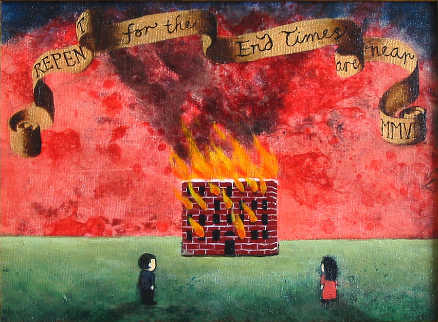 Fire Painting - Repent For The End Times Are Near by Pauline Lim