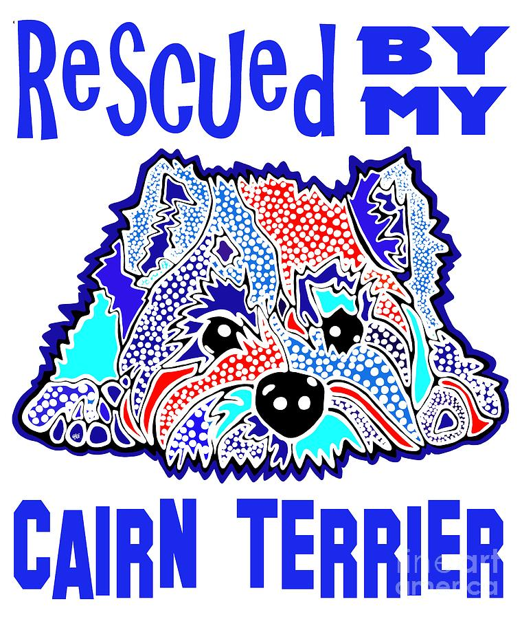 Rescued By My Cairn Terrier Terriers Puppy Dog Dogs Gift Jackie Carpenter Rescue Adopt Adoption  by Jackie Carpenter