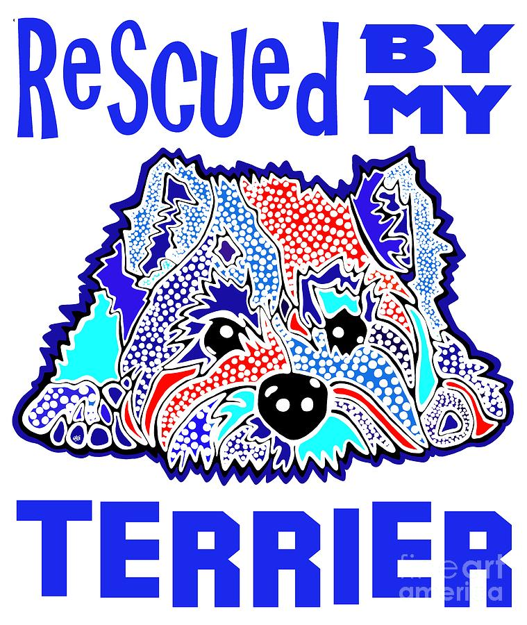 Rescued By My Terrier Terriers Dog Dogs Puppy Puppies Gift Jackie Carpenter  by Jackie Carpenter