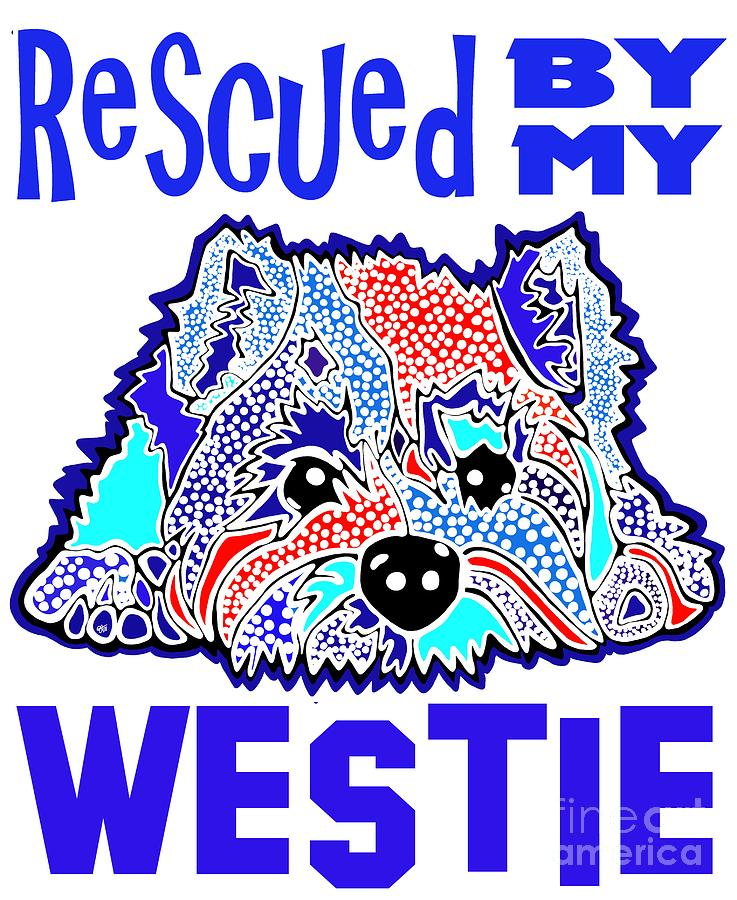 Rescued By My Westie West Highland Terrier Terriers Westies Dog Dogs Puppy Puppies Jackie Carpenter  by Jackie Carpenter