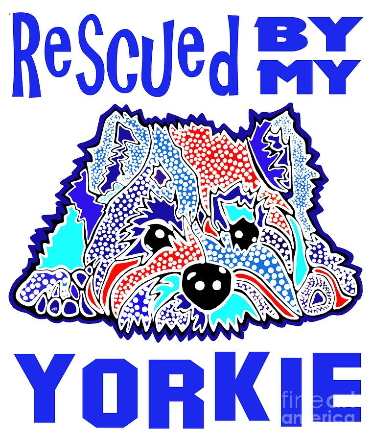 Rescued By My Yorkie Yorkshire Terrier Yorkies Puppy Puppies Dog Dogs Jackie Carpenter Rescue Gift  by Jackie Carpenter