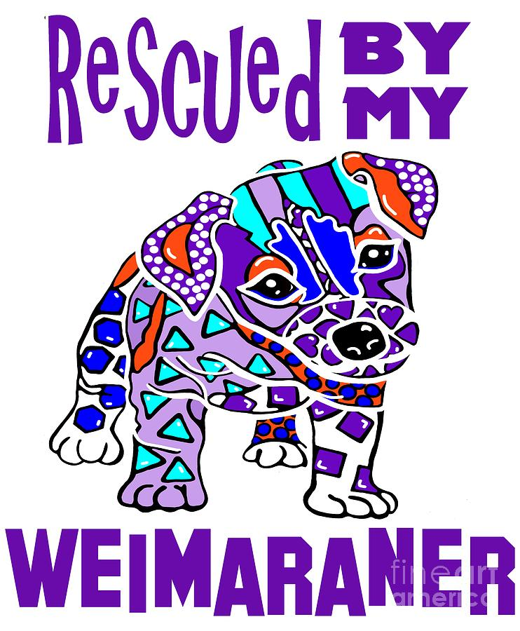 Rescued My Weimaraner Puppy Puppies  Dog Dogs Pet Owner Jackie Carpenter Gift  by Jackie Carpenter