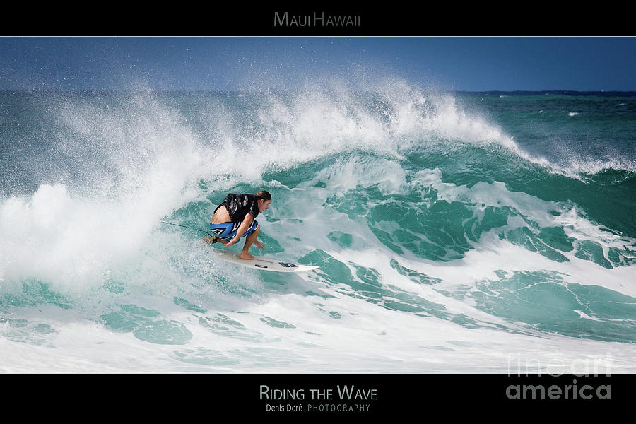 Oahu Photograph - Riding The Wave - Maui Hawaii Posters Series by Denis Dore