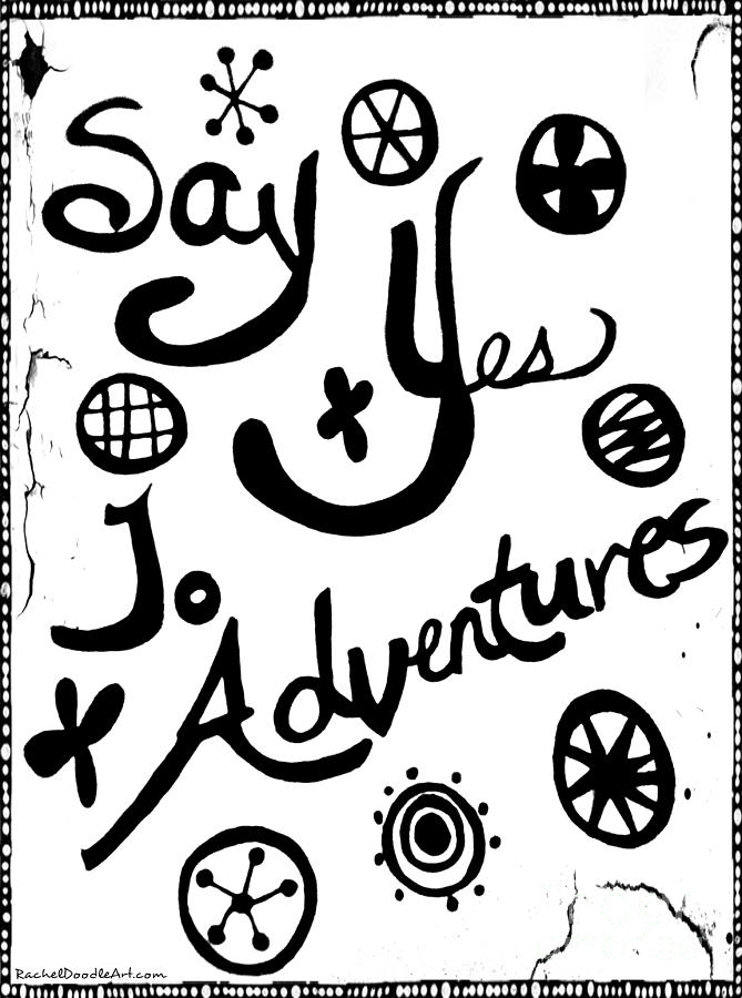 Doodle Drawing - Say Yes To Adventures by Rachel Maynard