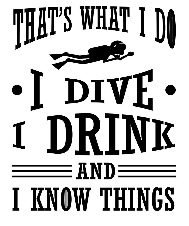 scuba diving i dive i drink i know things diver drawing by kanig designs
