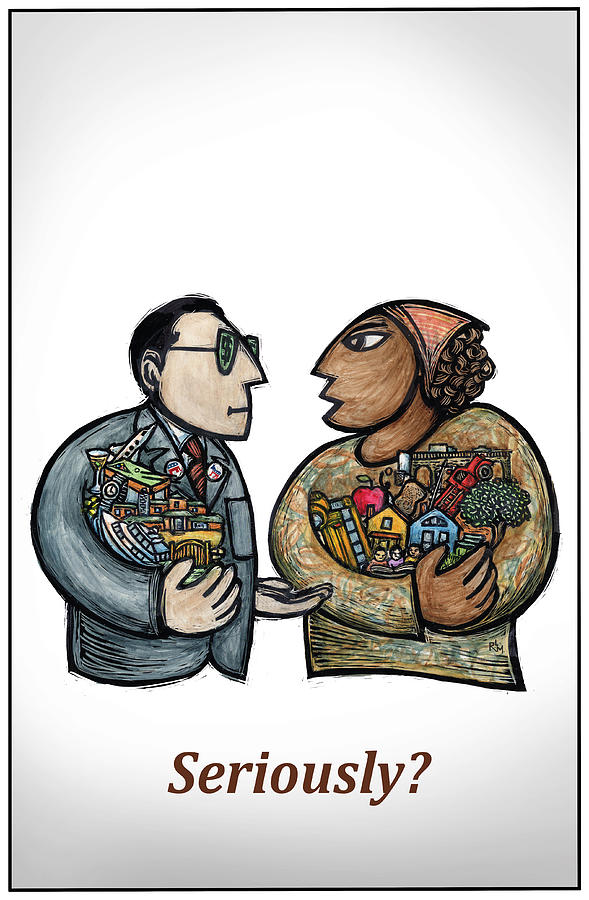 Wealth Mixed Media - Seriously? by Ricardo Levins Morales
