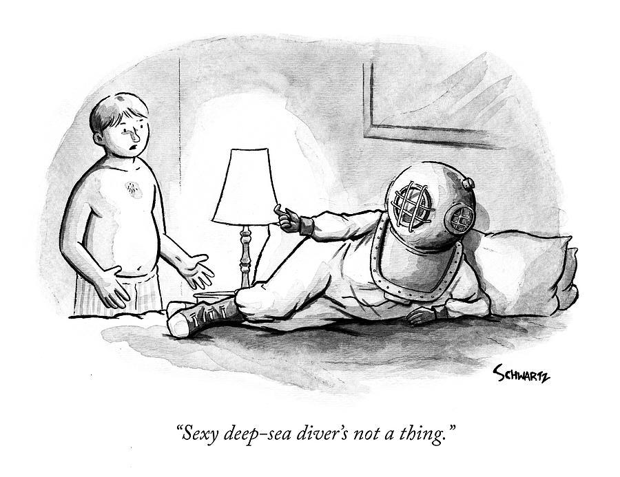 Sexy deep-sea diver is not a thing Drawing by Benjamin Schwartz