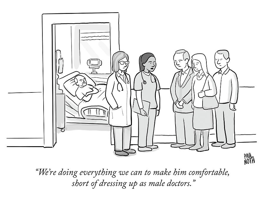 Short of dressing up as male doctors Drawing by Paul Noth