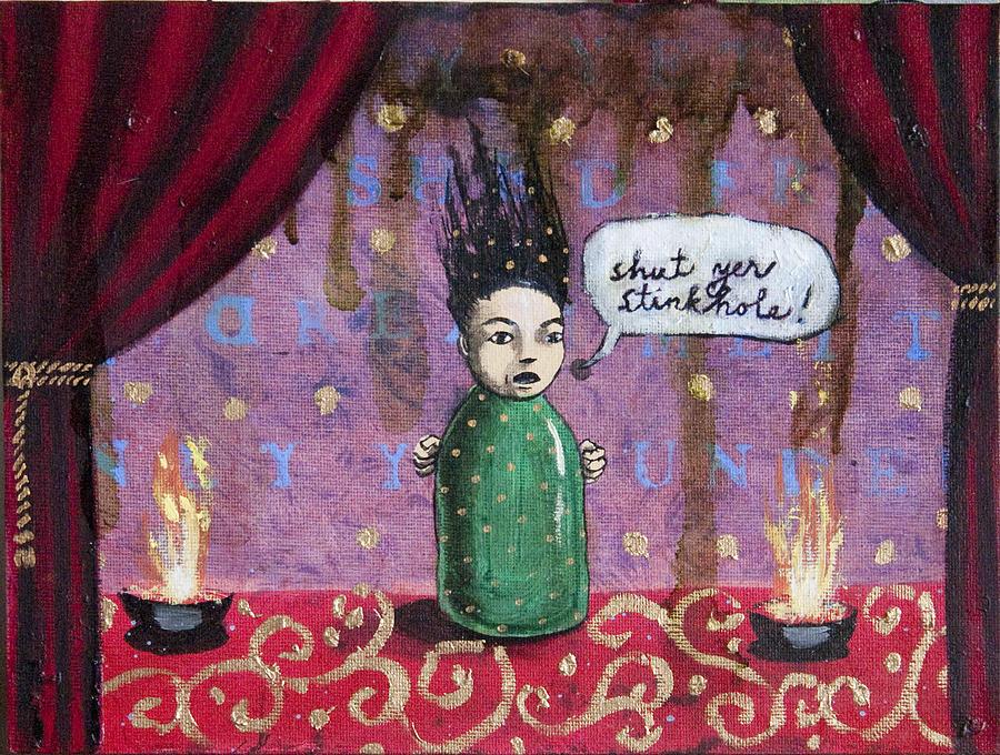 Funny Painting - Shut Yer Stinkhole by Pauline Lim