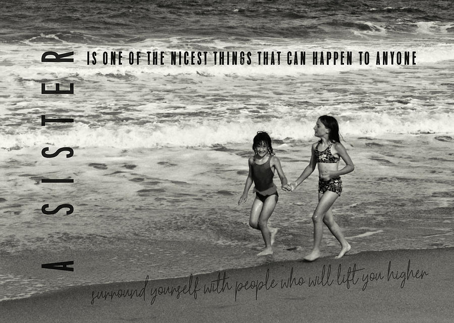 Sister Photograph - Sister Love Quote by JAMART Photography