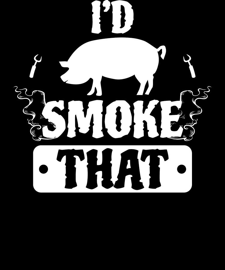 Brisket Digital Art - Smoke That Pig Griller Bbq Barbecue Gift by Michael S