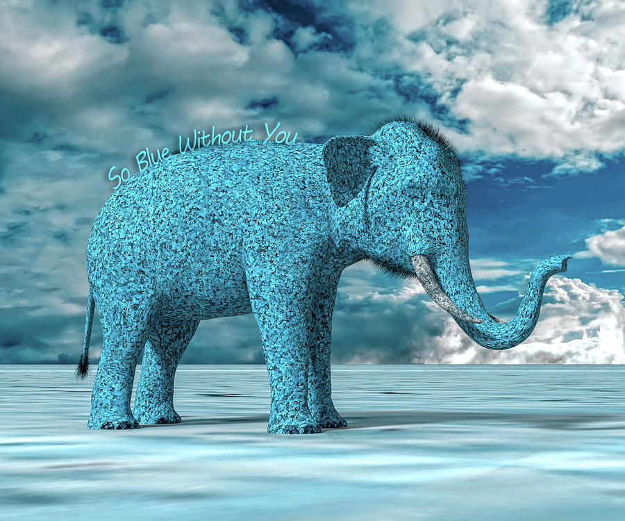 Elephant Digital Art - So Blue Without You by Betsy Knapp