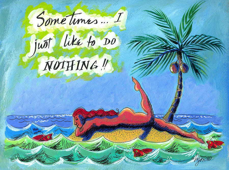 Lazy Day Painting - Sometimes I Just Like To Do Nothing Painting 43 by Angela Treat Lyon