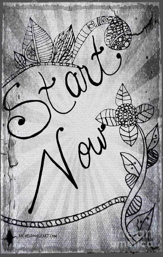 Doodle Drawing - Start Now by Rachel Maynard