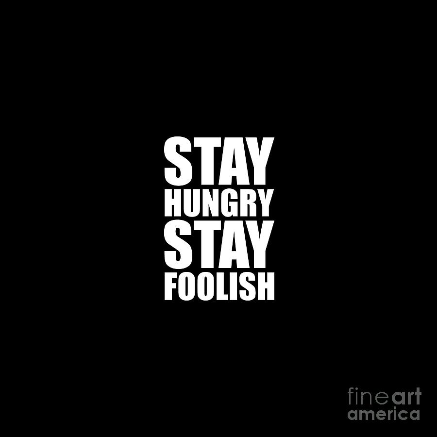 stay hungry stay foolish steve jobs inspirational
