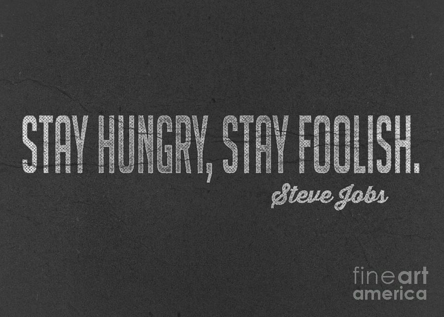 Steve Digital Art - Steve Jobs Stay Hungry Stay Foolish by Edward Fielding