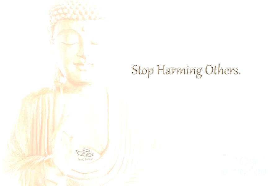 Buddha Photograph - Stop Harming Others by Beauty For God