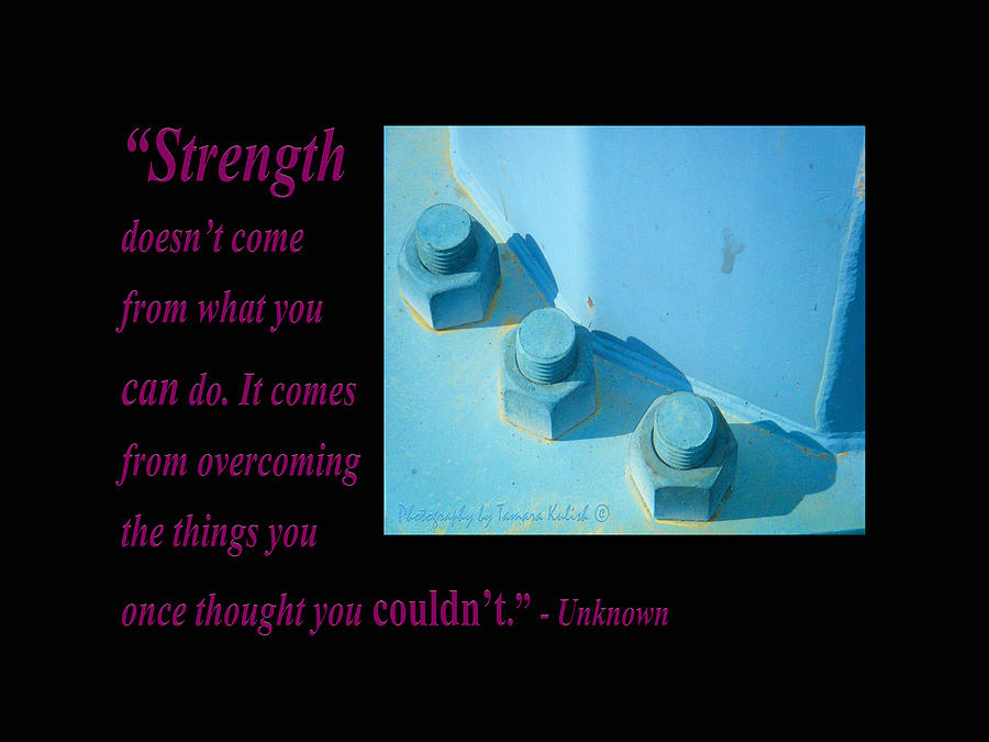 Arizona Photograph - Strength Doesnt Come From What You Can Do by Tamara Kulish