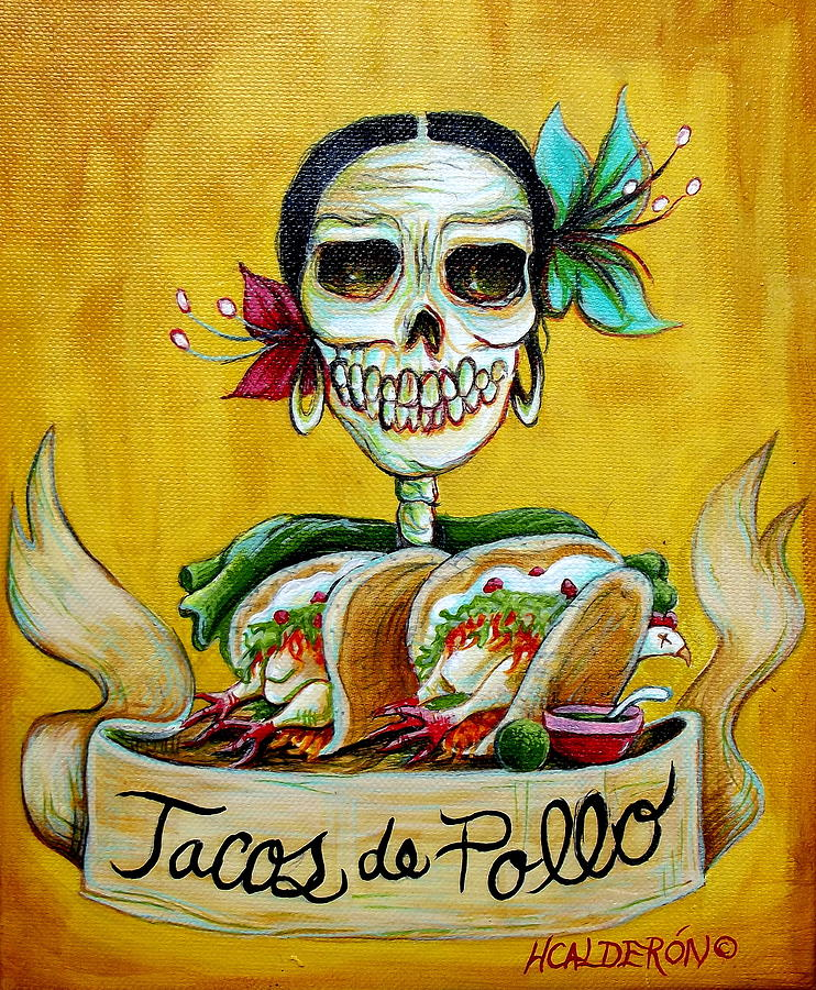 Dia De Los Muertos Painting - Tacos De Pollo by Heather Calderon