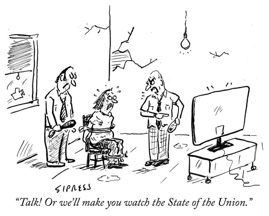 Talk Or we will make you watch the State of the Union Drawing by David Sipress