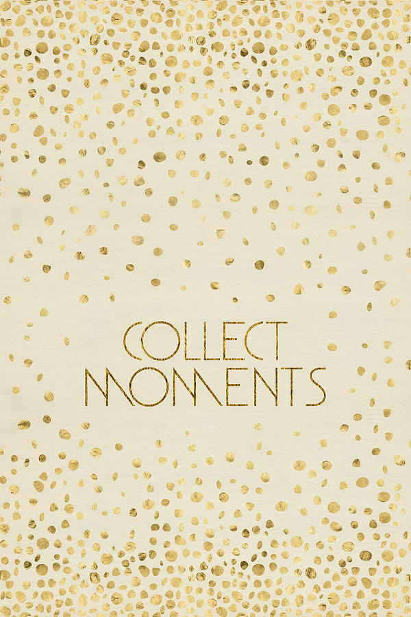 Text Art COLLECT MOMENTS - glittering gold by Melanie Viola
