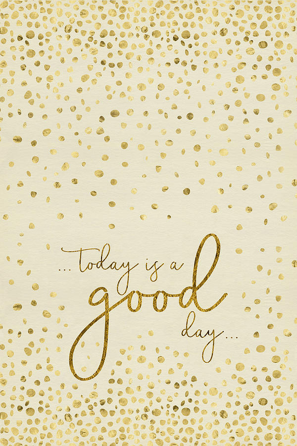 Text Art TODAY IS A GOOD DAY - glittering gold by Melanie Viola