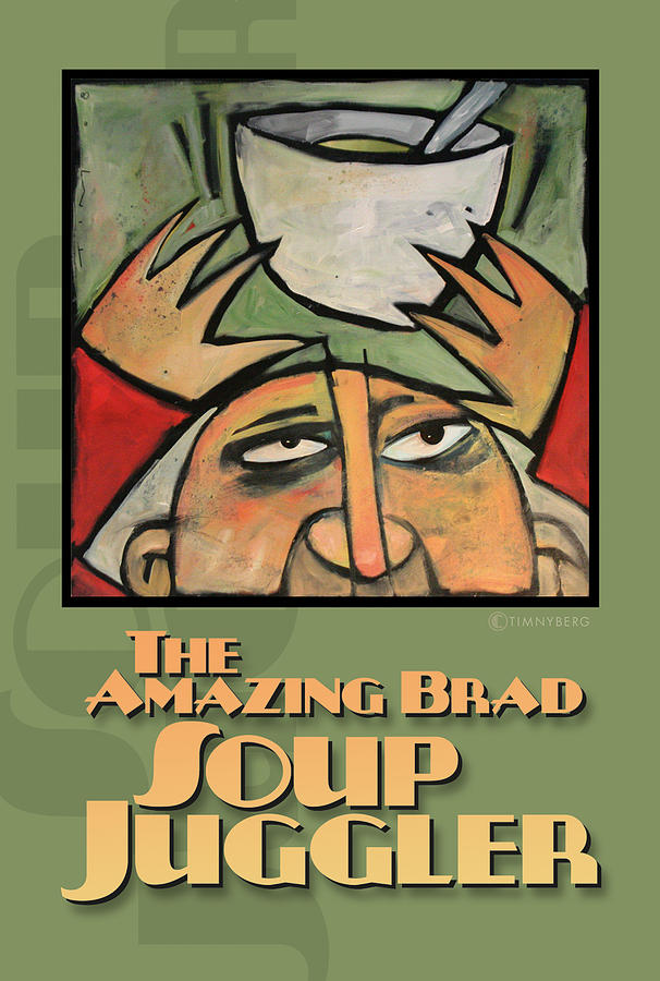 Soup Painting - The Amazing Brad Soup Juggler  Poster by Tim Nyberg