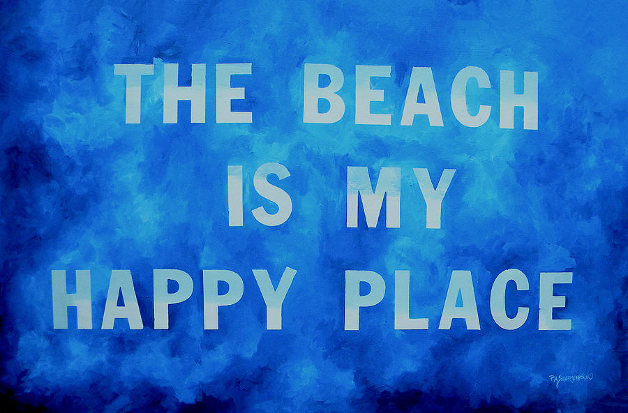 Beach Decor Painting - The Beach Is My Happy Place 2 by Patti Schermerhorn