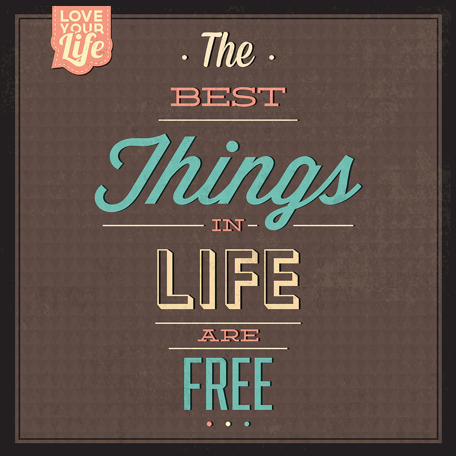 Motivation Digital Art - The Best Tings In Life Are Free by Naxart Studio