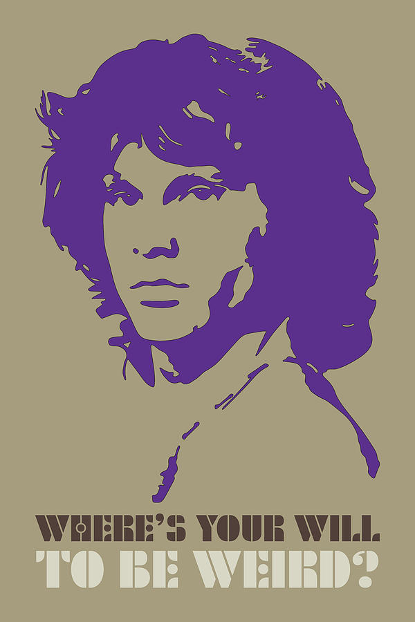 Jim Morrison Painting - The Doors Poster Jim Morrison Quote - Wheres Your Will To Be  sc 1 st  Fine Art America & The Doors Poster Jim Morrison Quote - Whereu0027s Your Will To Be Weird ...