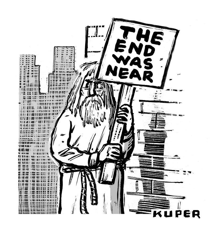 Sign Drawing - The End Was Near by Peter Kuper