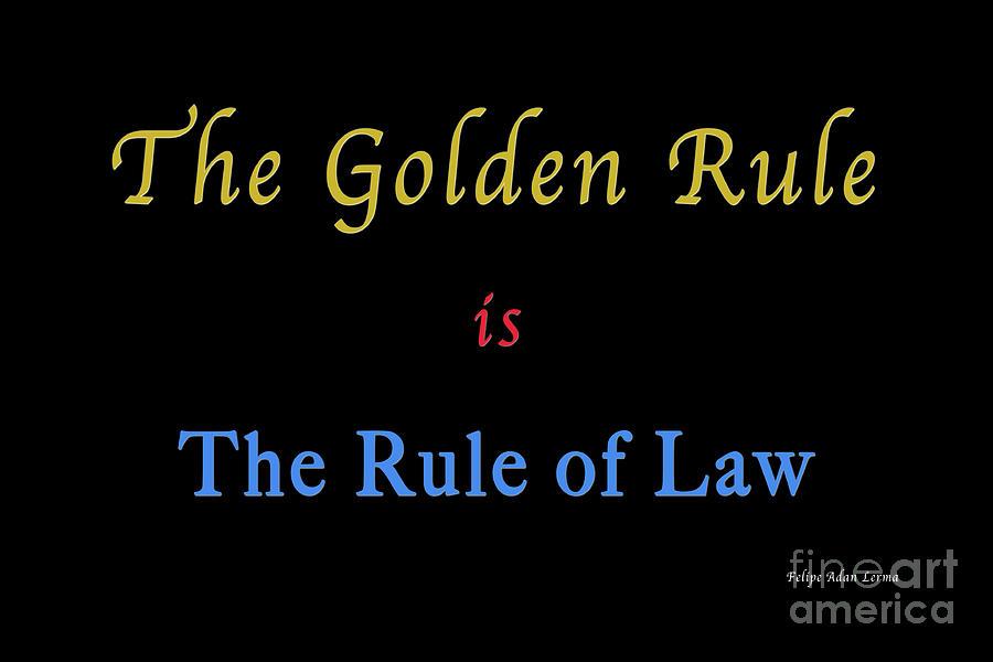 Rule Of Law Photograph - The Golden Rule by Felipe Adan Lerma