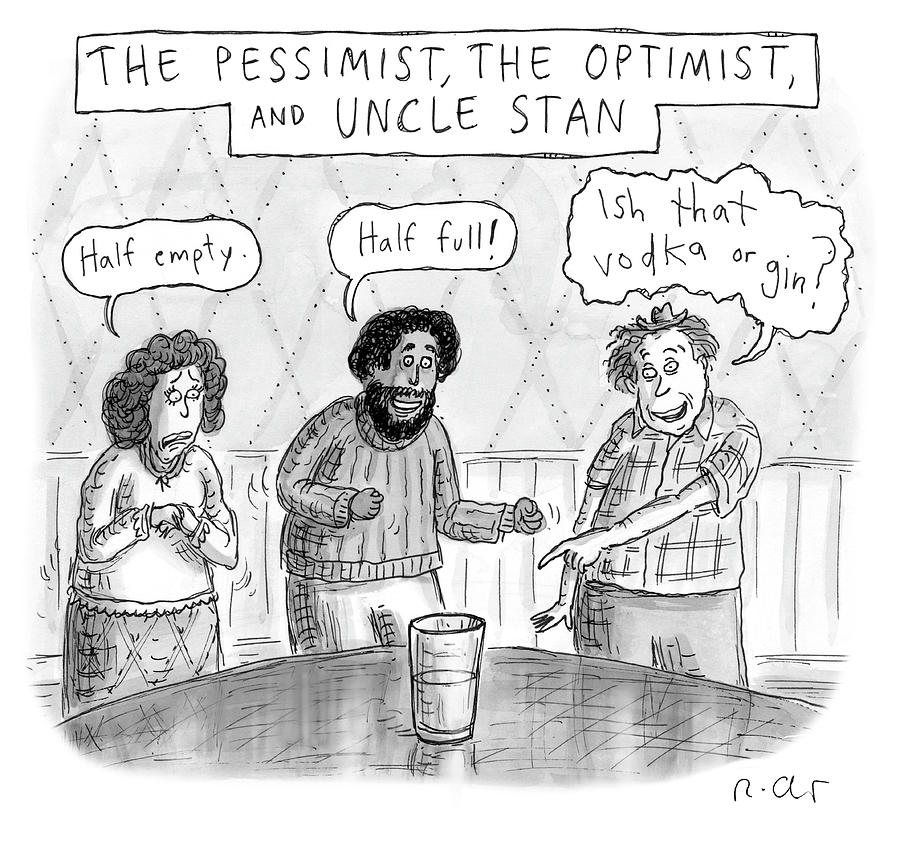 The Pessimist The Optimist And Uncle Stan Drawing by Roz Chast