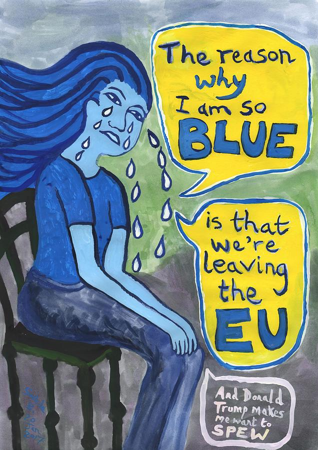 Brexit Painting - The Reason Why I Am So Blue by Sushila Burgess
