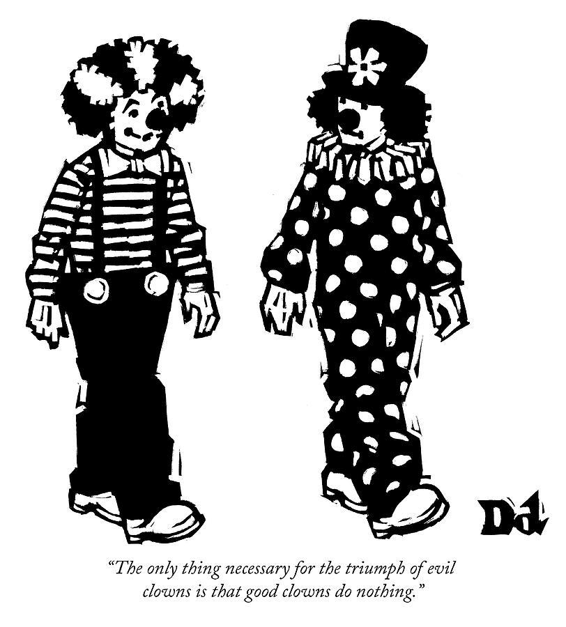The triumph of evil clowns Drawing by Drew Dernavich