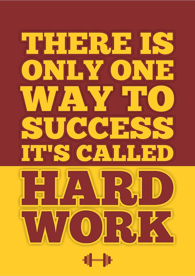 There Is Only One Way To Success Its Called Hard Work Inspirational