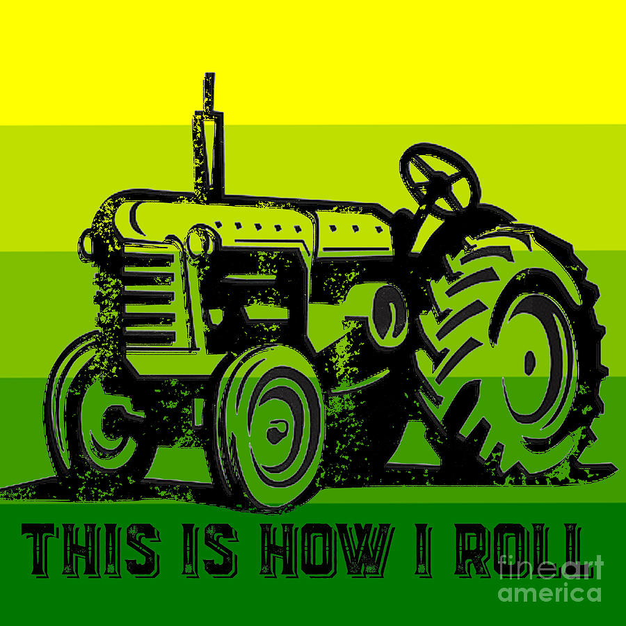 Tractor Digital Art - This Is How I Roll Tractor Tee by Edward Fielding