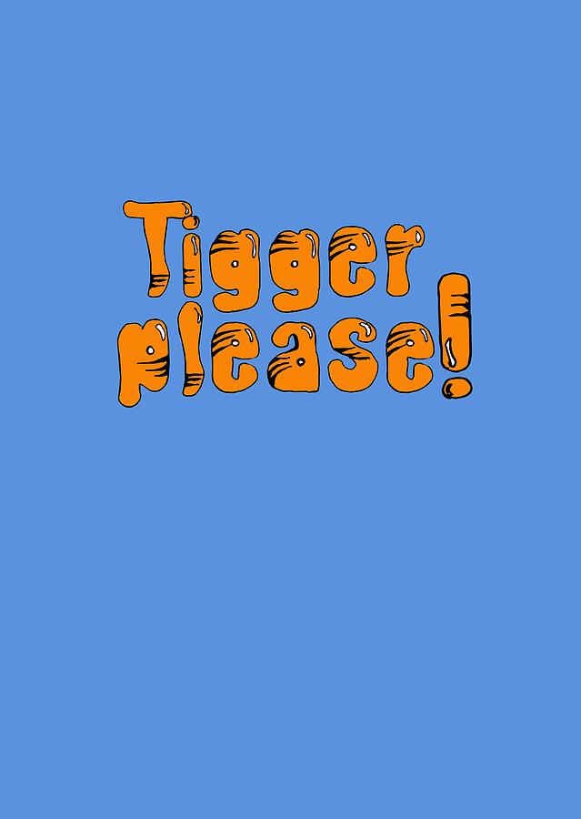 Tigger Digital Art - Tigger Please by Gazz Wood