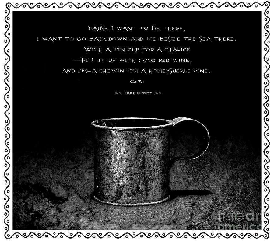 Tin Cup Chalice Lyrics With Wavy Border Photograph by John Stephens