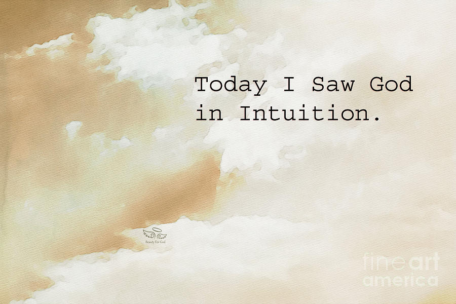 Intuition Photograph - Today I Saw God in Intuition by Beauty For God
