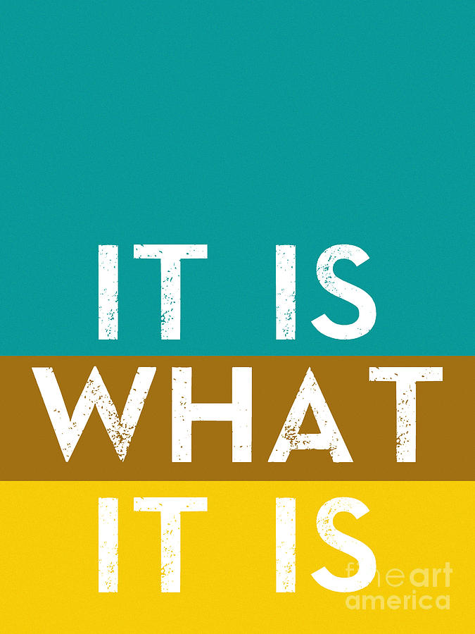 Typography Quote Poster It Is What It Is Digital Art By Celestial