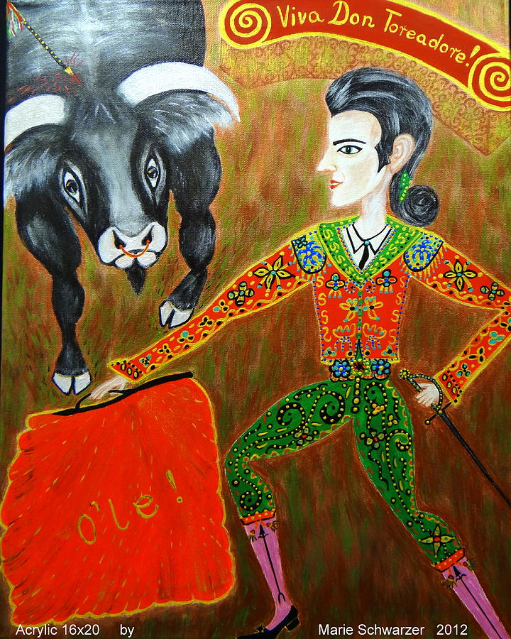 Bravery Painting - Viva Don Toreadore by Marie Schwarzer